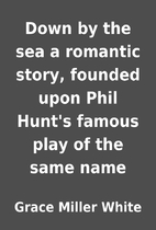 Down by the sea a romantic story, founded…