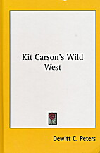 Kit Carson's Wild West by De Witt C. Peters