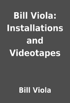 Bill Viola: Installations and Videotapes by…