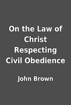 On the Law of Christ Respecting Civil…