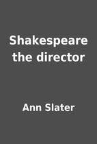 Shakespeare the director by Ann Slater