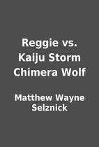 Reggie vs. Kaiju Storm Chimera Wolf by…