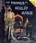 The Things in Mouldy Manor by Keith Moseley