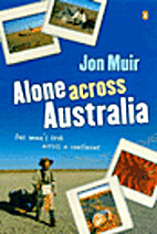 Alone Across Australia: One Man's Trek…