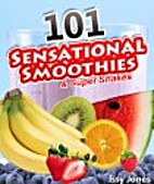 101 Sensational Smoothies & Superb Shakes by…