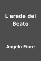 L'erede del Beato by Angelo Fiore