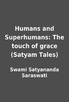Humans and Superhumans: The touch of grace…