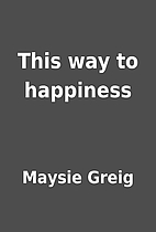 This way to happiness by Maysie Greig