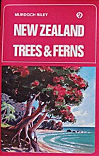 New Zealand Trees and Ferns by Murdoch Riley