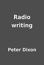 Radio writing by Peter Dixon