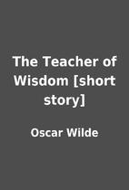 The Teacher of Wisdom [short story] by Oscar…