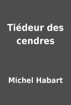Tiédeur des cendres by Michel Habart