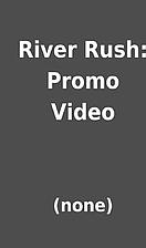 River Rush: Promo Video by (none)