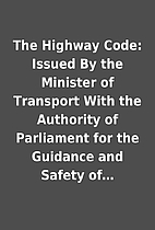 The Highway Code: Issued By the Minister of…