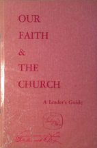 Our faith & the church : a leader's guide…