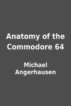 Anatomy of the Commodore 64 by Michael…