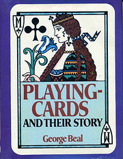 Playing Cards and Their Story by George Beal