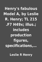 Henry's fabulous Model A, by Leslie R.…