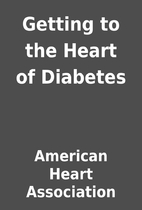 Getting to the Heart of Diabetes by American…
