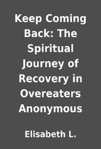 Keep Coming Back: The Spiritual Journey of…