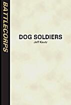 Dog Soldiers by Jeff Kautz