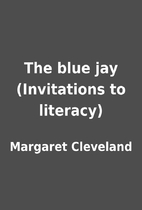 The blue jay (Invitations to literacy) by…