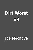 Dirt Worst #4 by Joe Mochove