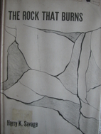 The rock that burns by Harry K Savage