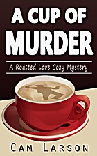 A Cup of Murder (A Roasted Love Cozy Mystery…