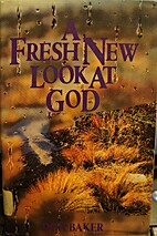 A fresh new look at God by Don Baker