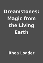 Dreamstones: Magic from the Living Earth by…