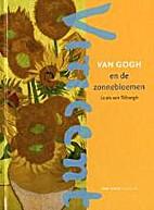 Vincent Van Gogh en de zonnebloemen by Louis…