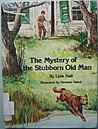 The Mystery of the Stubborn Old Man by Lynn…