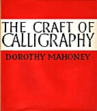 The Craft of Calligraphy by Dorothy Mahoney