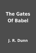 The Gates Of Babel by J. R. Dunn