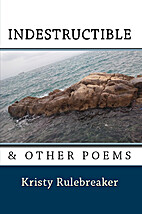 Indestructible & Other Poems by Kristy…