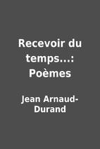 Recevoir du temps...: Poèmes by Jean…