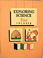 Exploring Science Five by A. Walter Thurber