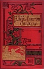 The Flower of Christian Chivalry by Mrs. W.…