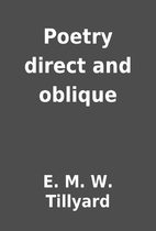 Poetry direct and oblique by E. M. W.…