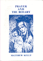 Prayer and the Rosary by Matthew Kelly