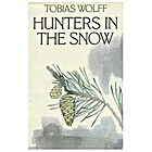 Hunters in the Snow by Tobias Wolff