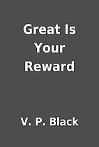 Great Is Your Reward by V. P. Black
