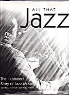 All That Jazz: The Illustrated Story of Jazz…