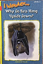 (I wonder...) Why do bats hang upside down?…