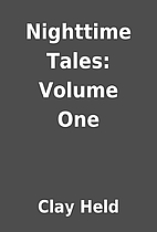 Nighttime Tales: Volume One by Clay Held