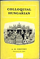 Colloquial Hungarian by Arthur H. Whitney