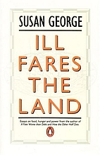 Ill Fares the Land: Essays on Food, Hunger…