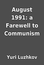 August 1991: a Farewell to Communism by Yuri…