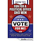 How to Run for Political Office and Win:…